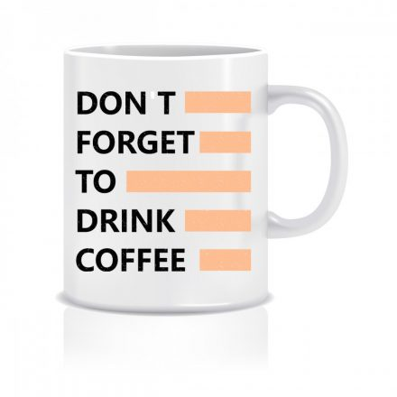 Don't forget to drink coffee
